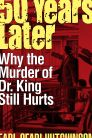 Fifty Years Later: Why the Murder of Dr. King Still Hurts