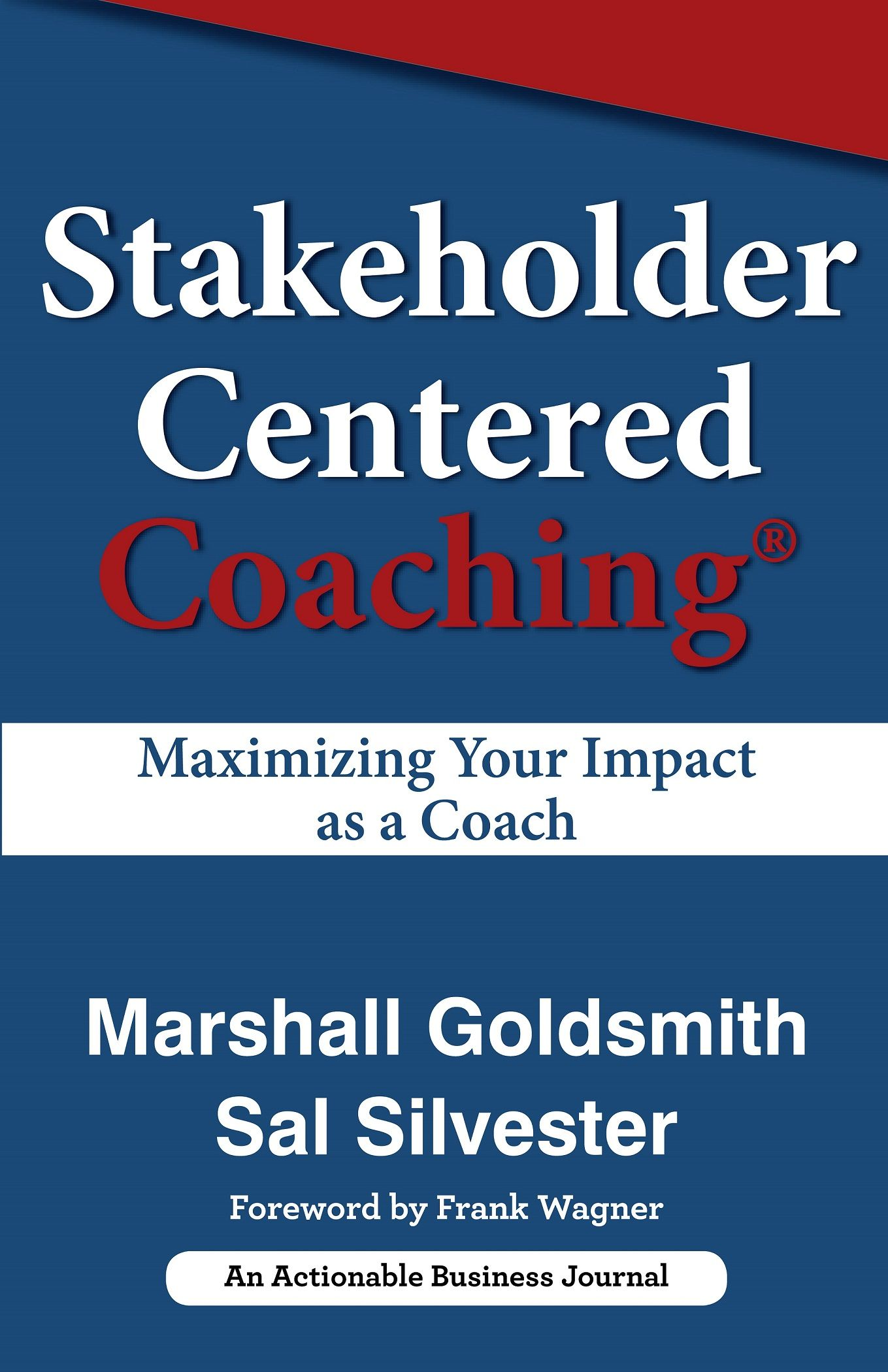 Stakeholder Centered Coaching by Marshall Goldsmith and Sal Silvester