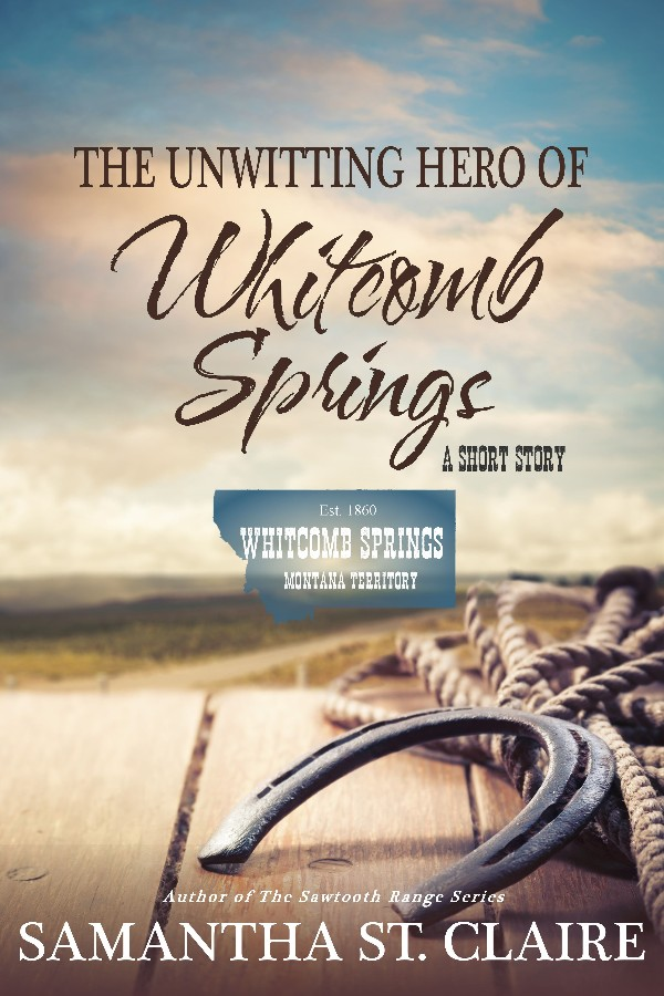 """The Unwitting Hero of Whitcomb Springs"" by Samantha St. Claire"